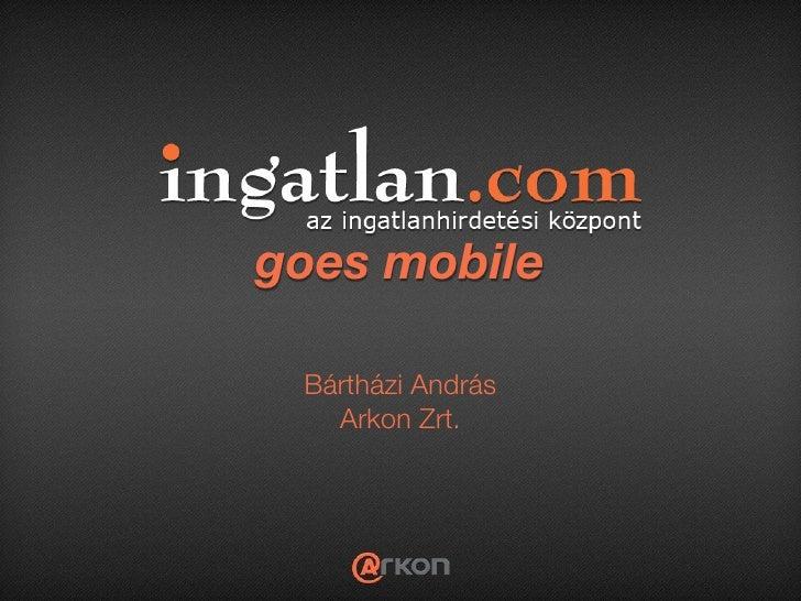 goes mobile Bártházi András   Arkon Zrt.