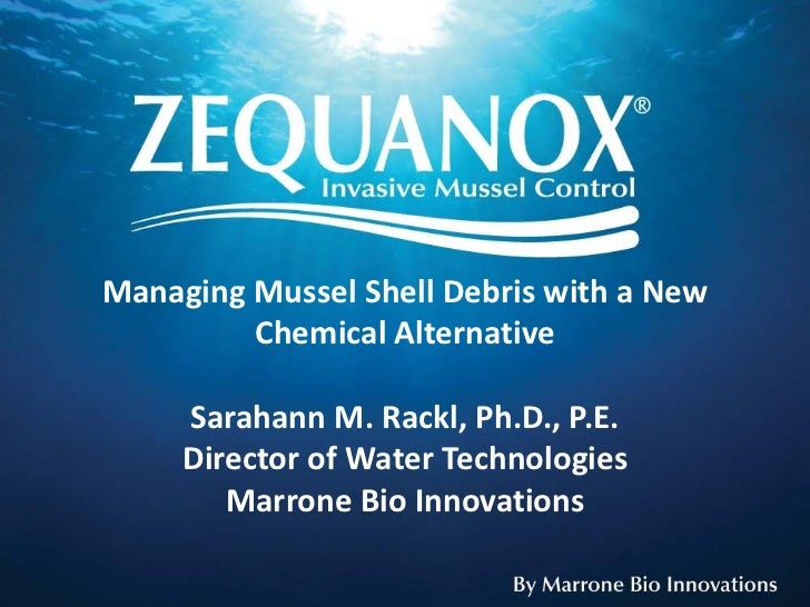 Managing Mussel Shell Debris with a New         Chemical Alternative     Sarahann M. Rackl, Ph.D., P.E.     Director of Wa...