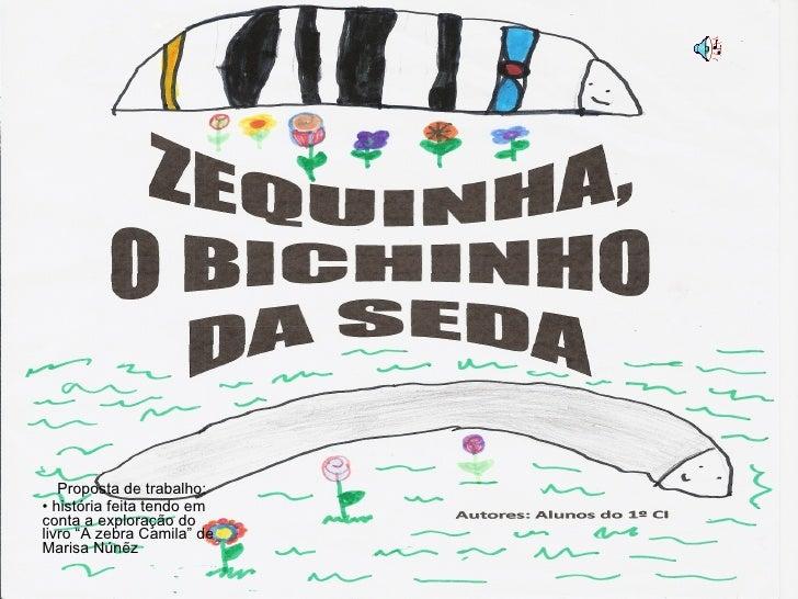"""Proposta de trabalho: •  história feita tendo em conta a exploração do livro """"A zebra Camila"""" de Marisa Nún ẽz"""