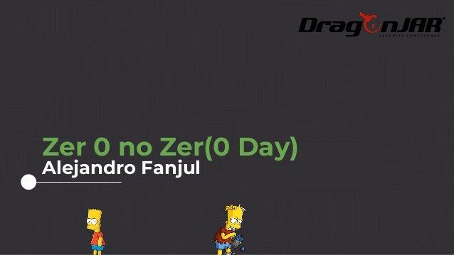 Zer 0 no Zer(0 Day) Alejandro Fanjul