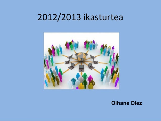 2012/2013 ikasturtea                 Oihane Diez