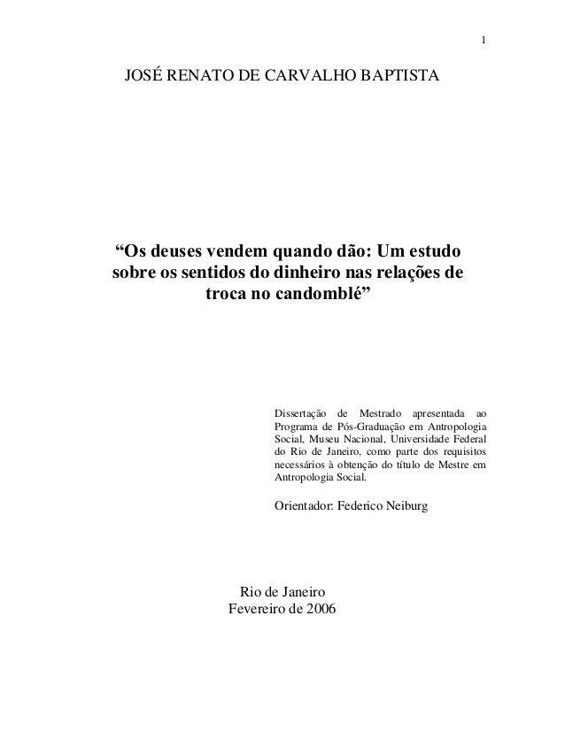"""1 JOSÉ RENATO DE CARVALHO BAPTISTA """"Os deuses vendem quando dão: Um estudo sobre os sentidos do dinheiro nas relações de t..."""
