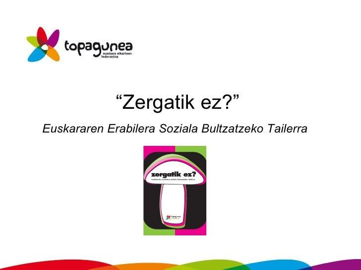 """"""" Zergatik ez?""""  Euskararen Erabilera Soziala Bultzatzeko Tailerra"""