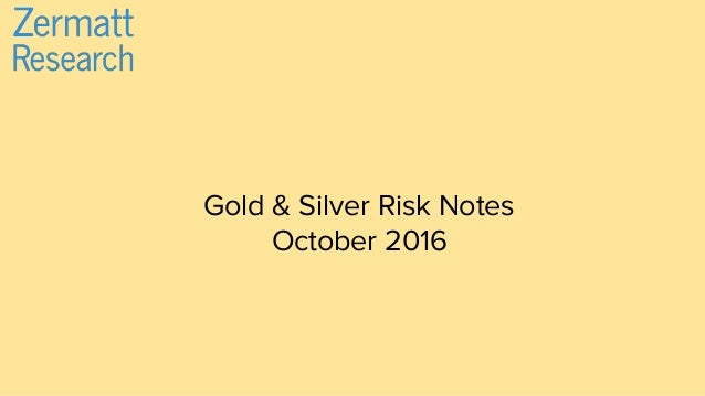 Gold & Silver Risk Notes October 2016