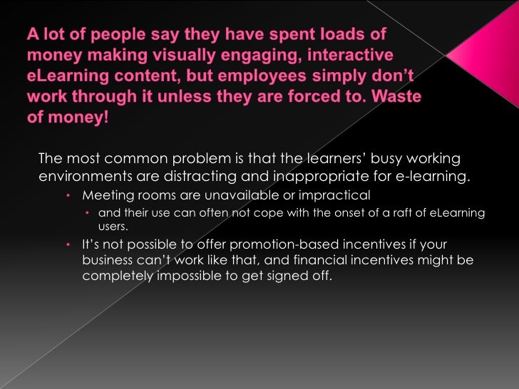 Alot of people say they have spent loads of money making visually engaging, interactive eLearning content, but employees s...