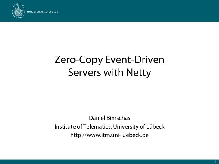 Zero-Copy Event-Driven   Servers with Netty               Daniel BimschasInstitute of Telematics, University of Lübeck    ...