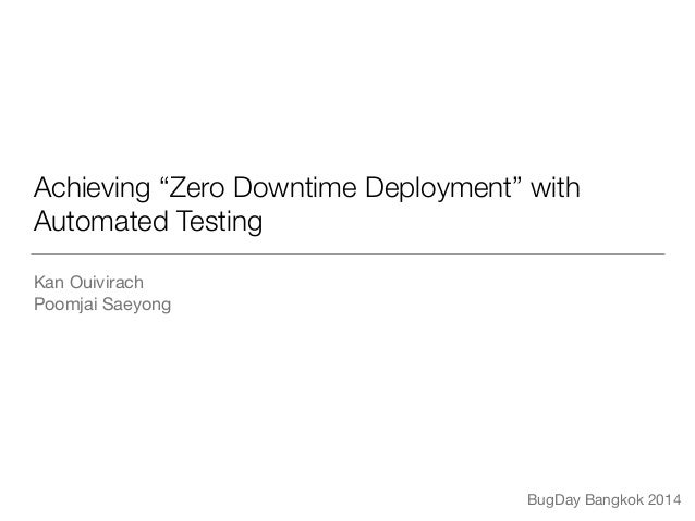 "Achieving ""Zero Downtime Deployment"" with  Automated Testing  Kan Ouivirach  Poomjai Saeyong  BugDay Bangkok 2014"