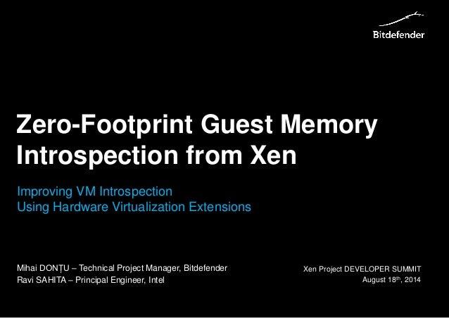 www.bitdefender.com  8/25/2014• 1Zero-Footprint Guest Memory Introspection from Xen  Xen Project DEVELOPER SUMMITAugust 18...