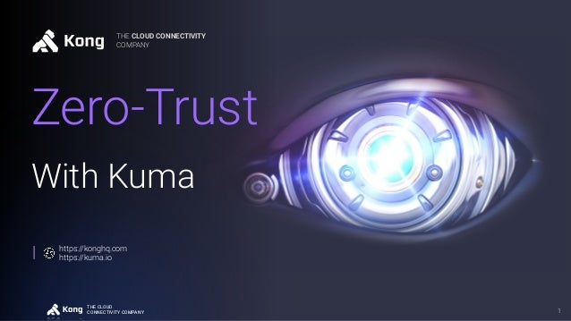 THE CLOUD CONNECTIVITY COMPANY THE CLOUD CONNECTIVITY COMPANY With Kuma THE CLOUD CONNECTIVITY COMPANY 1 https://konghq.co...