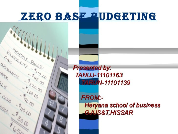 ZERO BASE BUDGETING         Presented by:         TANUJ-11101163            TARUN-11101139    Hj           FROM:-         ...