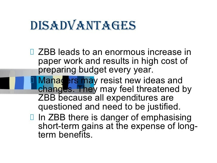 DISADVANTAGESZBB leads to an enormous increase inpaper work and results in high cost ofpreparing budget every year.Manager...