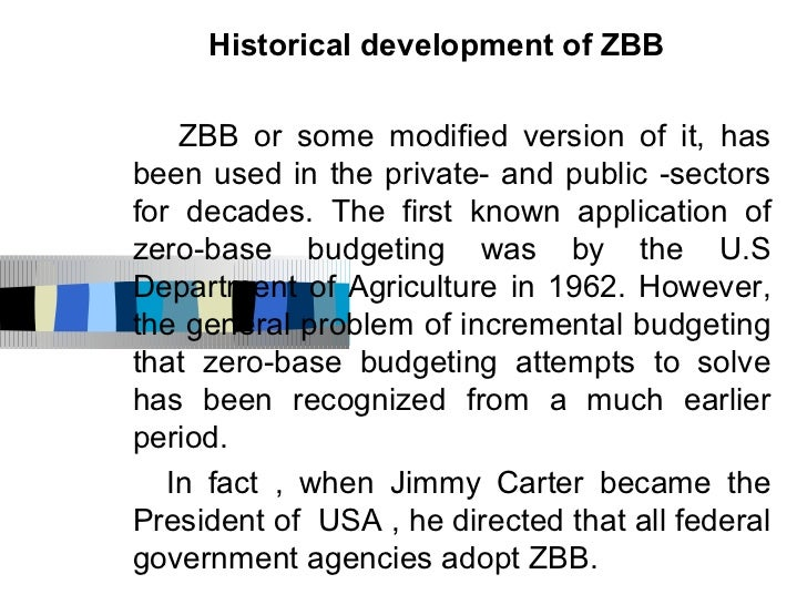 Historical development of ZBB    ZBB or some modified version of it, hasbeen used in the private- and public -sectorsfor d...