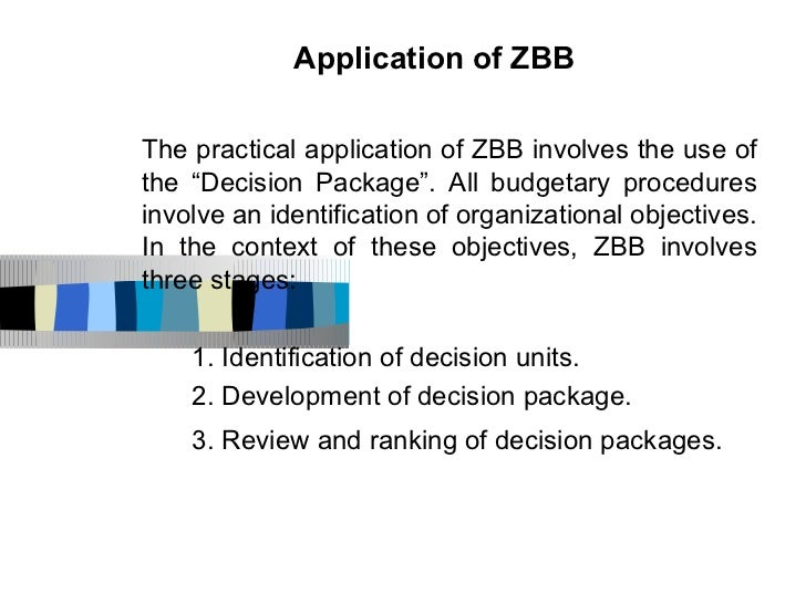"""Application of ZBBThe practical application of ZBB involves the use ofthe """"Decision Package"""". All budgetary proceduresinvo..."""