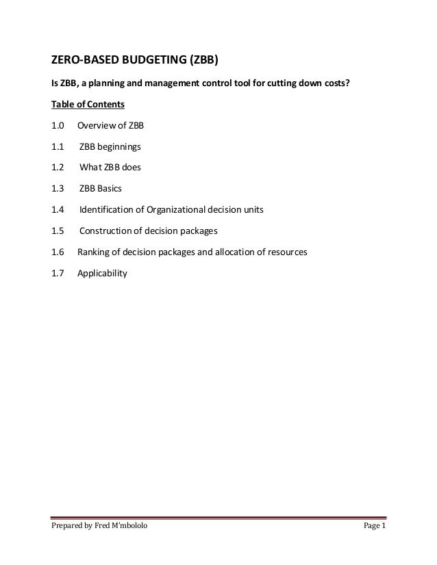 ZERO-BASED BUDGETING (ZBB) Is ZBB, a planning and management control tool for cutting down costs? Table of Contents 1.0  O...