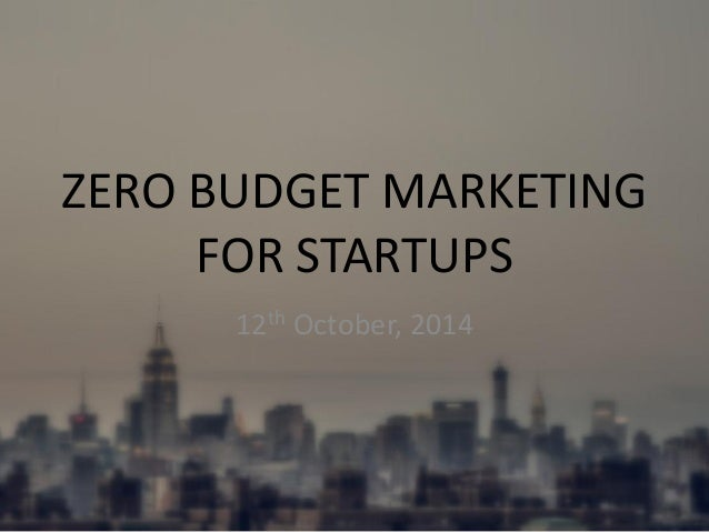 ZERO BUDGET MARKETING FOR STARTUPS  12th October, 2014