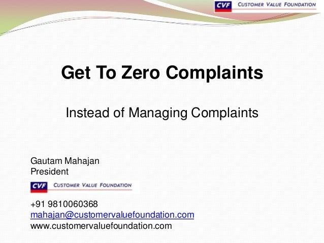 Get To Zero Complaints       Instead of Managing ComplaintsGautam MahajanPresident+91 9810060368mahajan@customervaluefound...