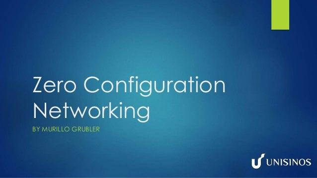 Zero Configuration Networking BY MURILLO GRUBLER