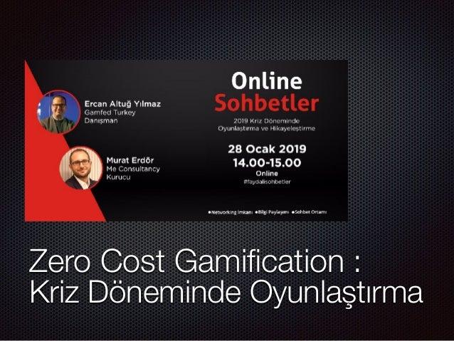 Zero Cost Gamification : Kriz Döneminde Oyunlaştırma