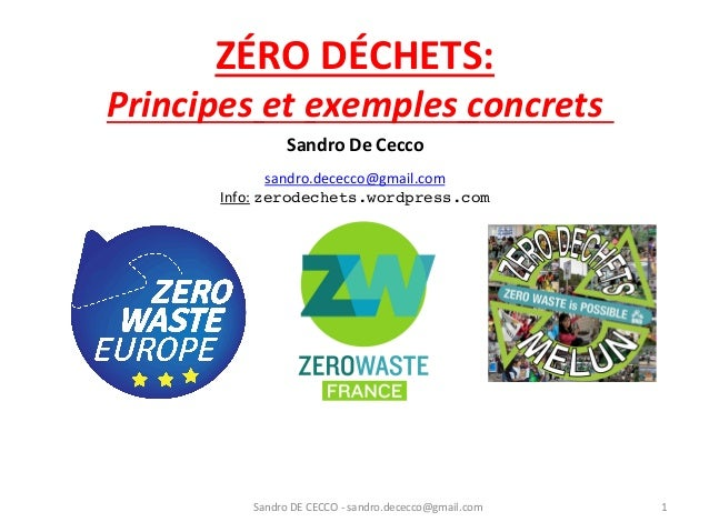 ZÉRO  DÉCHETS:   Principes  et  exemples  concrets   Sandro  DE  CECCO  -‐  sandro.dececco@gmail.com...