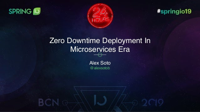 Alex Soto @alexsotob Zero Downtime Deployment In Microservices Era