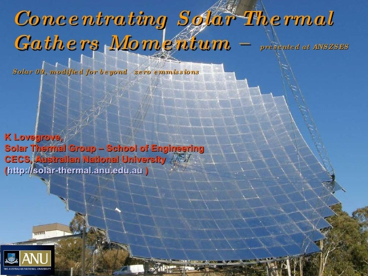 Concentrating Solar Thermal Gathers Momentum –  presented at ANSZSES Solar 09, modified for beyond   zero emmissions K Lov...