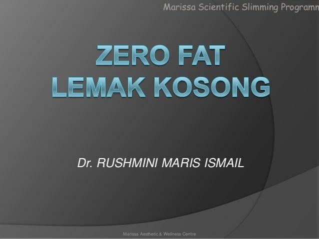 Marissa Scientific Slimming Programm  Dr. RUSHMINI MARIS ISMAIL  Marissa Aesthetic & Wellness Centre