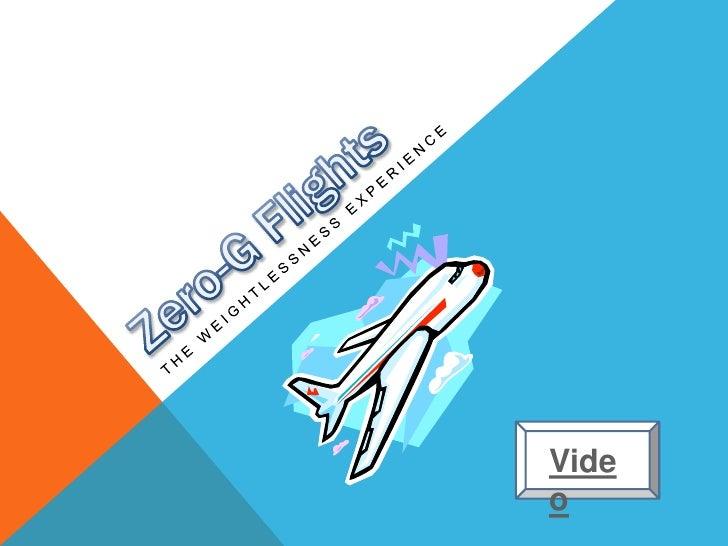 Zero-G Flights<br />The weightlessnessexperience<br />Video<br />