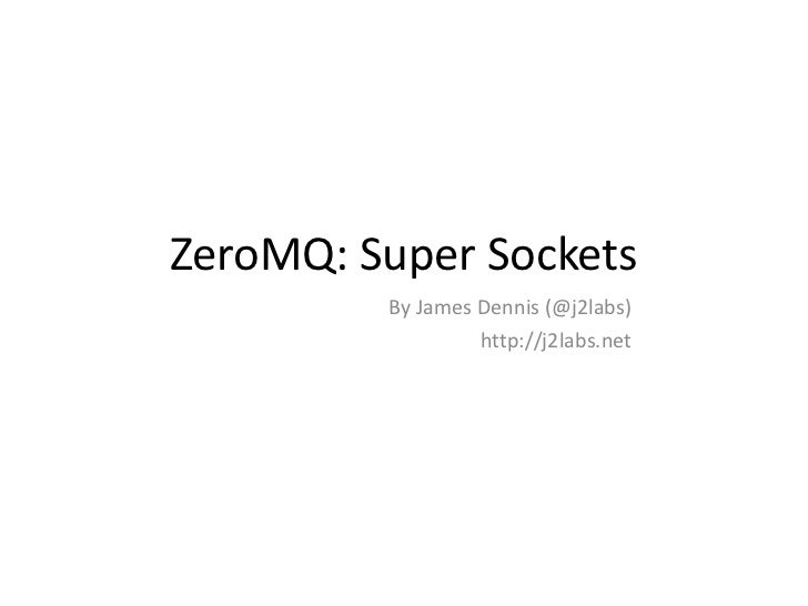 ZeroMQ: Super Sockets<br />By James Dennis (@j2labs)<br />http://j2labs.net<br />