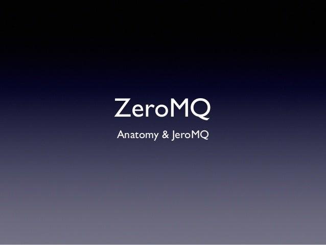 ZeroMQ Anatomy & JeroMQ