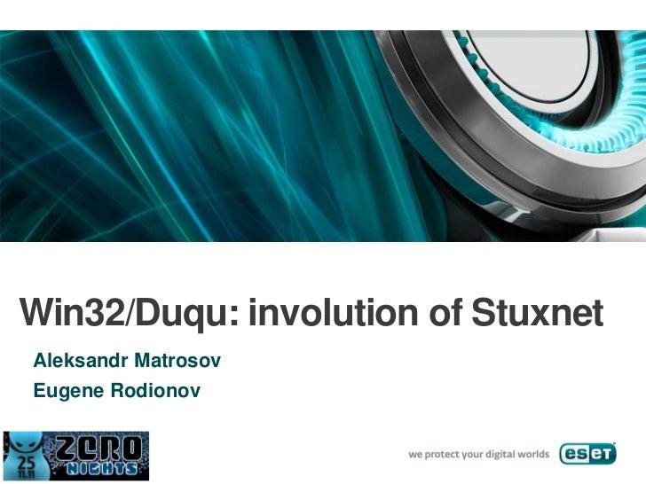 Win32/Duqu: involution of StuxnetAleksandr MatrosovEugene Rodionov