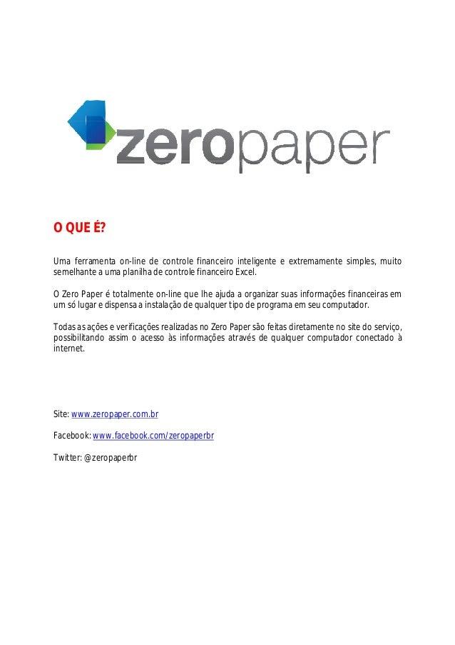 O QUE É? Uma ferramenta on-line de controle financeiro inteligente e extremamente simples, muito semelhante a uma planilha...