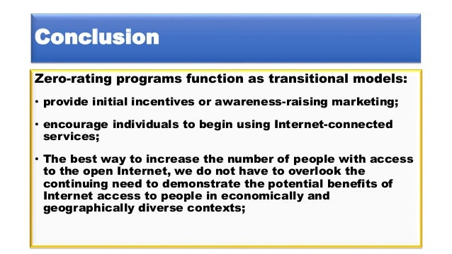 Conclusion Zero-rating programs function as transitional models: • provide initial incentives or awareness-raising marketi...