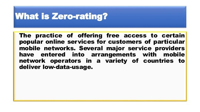 What is Zero-rating? The practice of offering free access to certain popular online services for customers of particular m...
