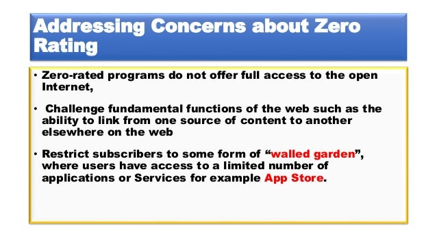 Addressing Concerns about Zero Rating • Zero-rated programs do not offer full access to the open Internet, • Challenge fun...