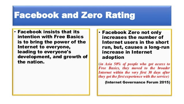 Facebook and Zero Rating • Facebook Zero not only increases the number of Internet users in the short run, but, causes a l...