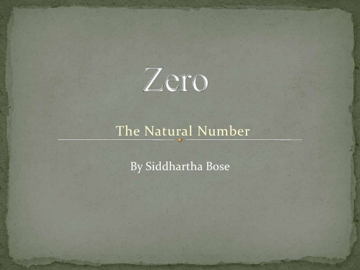 Zero<br />The Natural Number<br />By Siddhartha Bose<br />