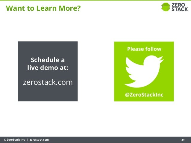 © ZeroStack Inc. | zerostack.com 39 Schedule a live demo at: zerostack.com Want to Learn More?