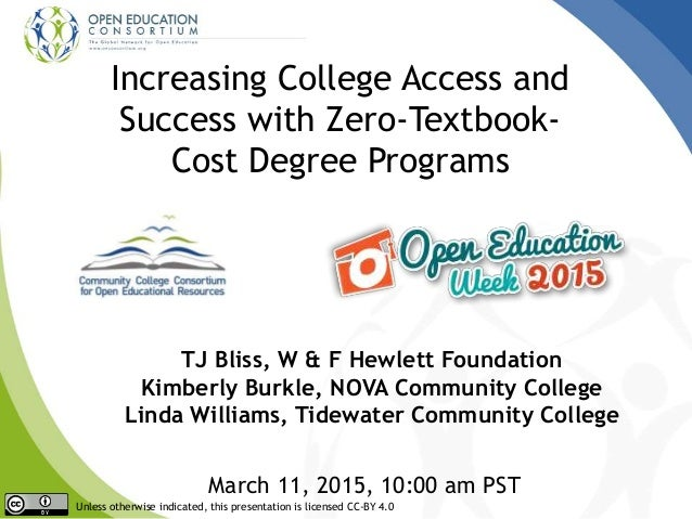 Increasing College Access and Success with Zero-Textbook- Cost Degree Programs TJ Bliss, W & F Hewlett Foundation Kimberly...