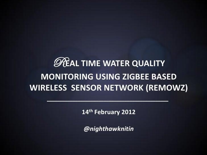 REAL TIME WATER QUALITY  MONITORING USING ZIGBEE BASEDWIRELESS SENSOR NETWORK (REMOWZ)   _________________________________...