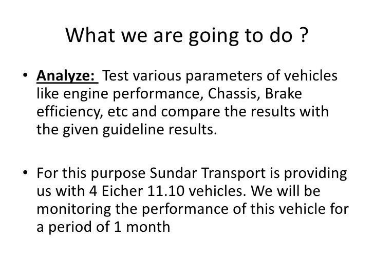 What we are going to do ?<br />Analyze:  Test various parameters of vehicles like engine performance, Chassis, Brake effic...