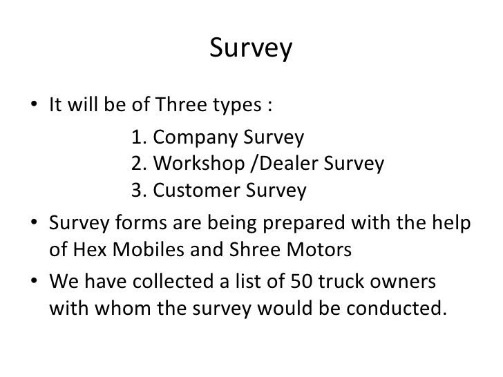Survey<br />It will be of Three types :<br />1. Company Survey2. Workshop /Dealer Survey3. Customer Survey<br />...
