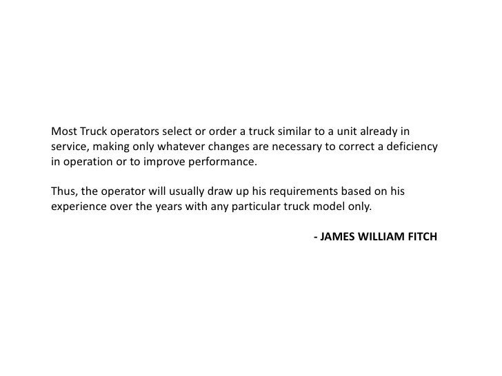 Most Truck operators select or order a truck similar to a unit already in service, making only whatever changes are necess...