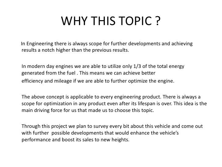 WHY THIS TOPIC ?<br />      In Engineering there is always scope for further developments and achieving    results a notch...