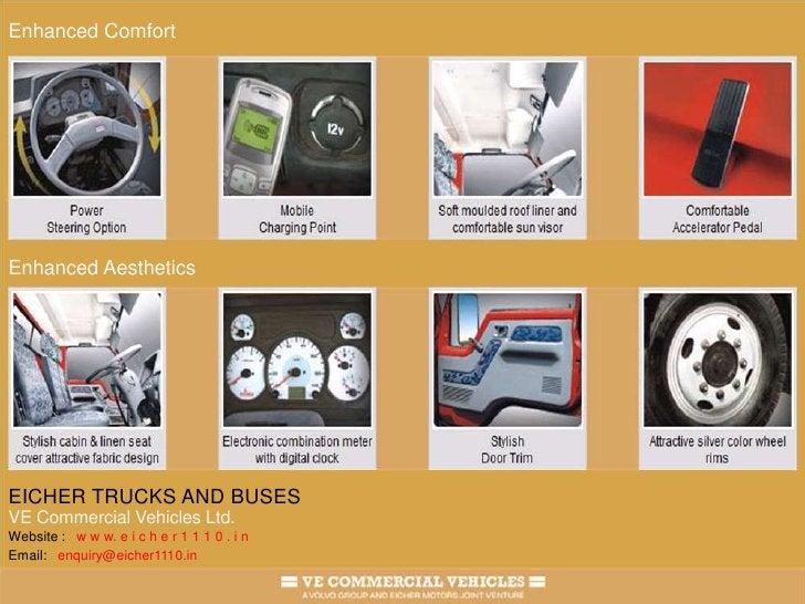 Enhanced Comfort<br />Enhanced Aesthetics<br />EICHER TRUCKS AND BUSES<br />VE Commercial Vehicles Ltd.<br />Website :   w...