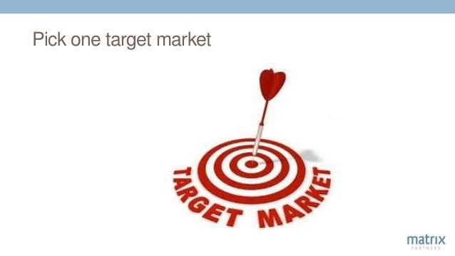 Pick one target market