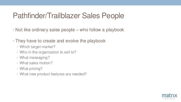 Pathfinder/Trailblazer Sales People • Not like ordinary sales people – who follow a playbook • They have to create and evo...