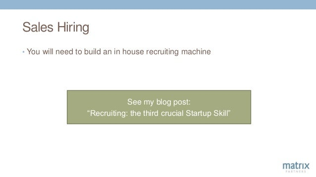 """Sales Hiring • You will need to build an in house recruiting machine See my blog post: """"Recruiting: the third crucial Star..."""