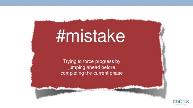 #mistake Trying to force progress by jumping ahead before completing the current phase