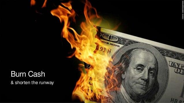 Burn Cash & shorten the runway