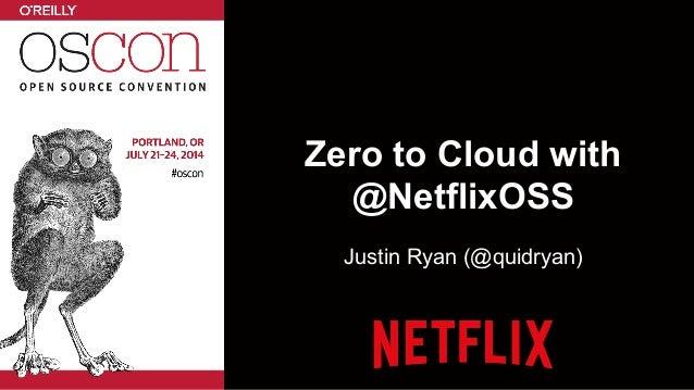 Zero to Cloud with @NetflixOSS Justin Ryan (@quidryan)